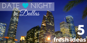 Date Night in Dallas