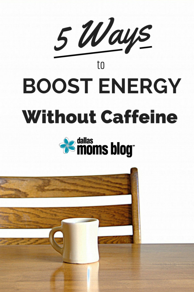 5 Ways to Boost Energy Without Caffeine | Dallas Moms Blog