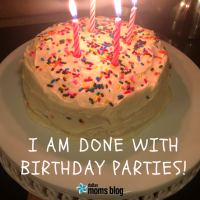 I am done with birthday parties! | Dallas Moms Blog