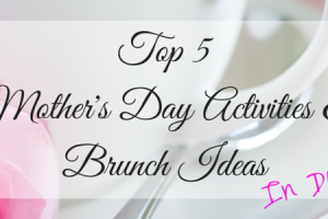 Top 5  Mother's Day Activities & Brunch