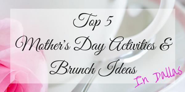 Top 5  Mother's Day Activities & Brunch