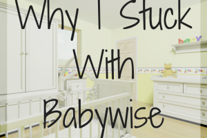 Why I Stuck With Babywise