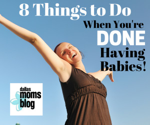 8 things to do when you are done having babies