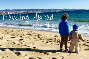 Traveling Abroad with Kids DallasMomsBlog