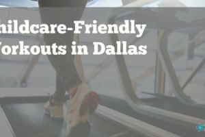 Childcare friendly workouts in Dallas