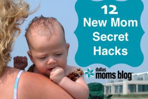 12 New Mom Secret Hacks | Dallas Moms Blog