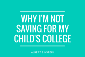 Why I'm not saving for my child's college