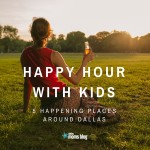 How To Pull Off Happy Hour with Kids in Dallas