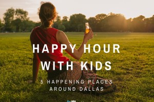 Dallas Happy Hour with Kids I Dallas Moms Blog
