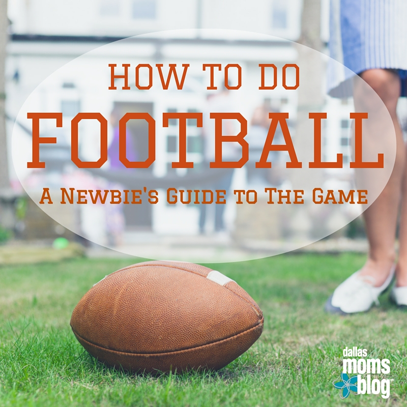 How to Do Football - Dallas Moms Blog