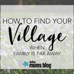 "Finding Your ""Village"" When Family is Far Away"