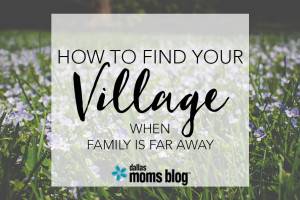 How to Find Your Village When Family's Far Away | Megan Harney for Dallas Moms Blog