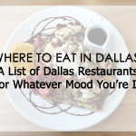 Where to Eat in Dallas: A Roundup of Dallas Restaurants