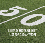 Fantasy Football Isn't Just for Dad Anymore