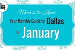 January Dallas Moms Guide