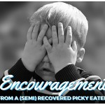Encouragement from a (semi)Recovered Picky Eater
