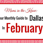 Moms in the Know :: Your Monthly Guide to Dallas in February