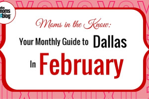 February Dallas Moms Guide