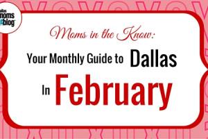 February Dallas Moms Guide