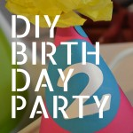 5 Tips To Throw an Awesome DIY Birthday Party