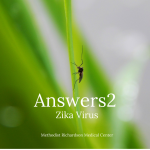 Answers2 Zika Virus: A Forum from Methodist Health System