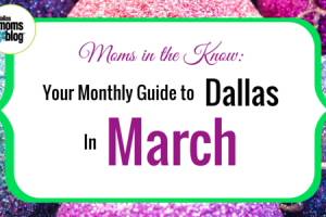 March Dallas Moms Guide