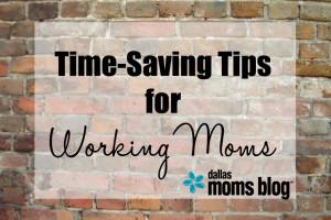 Time Saving Tips Working Moms