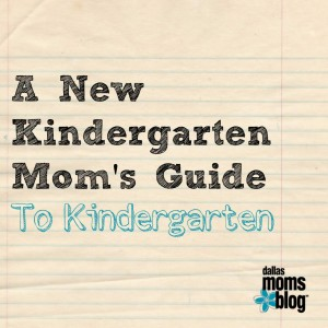 A New Kindergarten Mom's Guide to Kindergarten Dallas Moms Blog