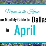 Dallas Moms in the Know:: Your Guide to Family Events in April