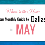 Dallas Moms In the Know :: Your Guide to Family-Friendly Activities in May