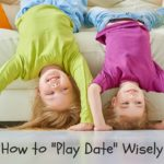 How to Playdate Wisely