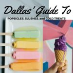 Dallas' Guide to Popsicles, Slushes, and Cold Treats