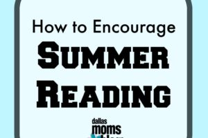 How to Encourage Summer reading Dallas Moms Blog