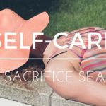 Self Care in a Sacrifice Season