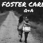 A Q&A On Foster Care: What You Should Know