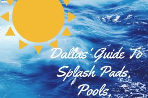 Dallas' Guide ToSplash Pads, Pools, and Water Parks