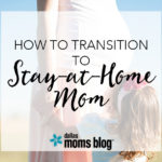 How to Transition to a Stay-at-Home Mom