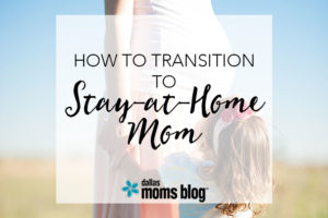 How to Transition to Stay-at-Home Mom | Megan Harney for Dallas Moms Blog
