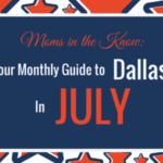 Moms in the Know: Your Guide to Dallas Family Events in July