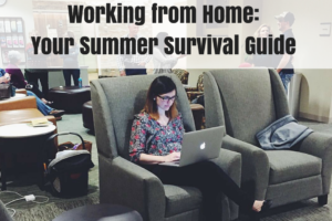 Working from Home- Your Summer Survival Guide