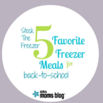 Stock The Freezer: 5 Favorite Freezer Meals For Back-To-School