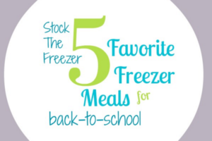 Stock The Freezer  - 5 Favorite Freezer Meals for Back-to-School