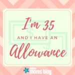 I'm 35 and I Have An Allowance