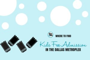 Where to Find Kid Free Admission - Dallas Moms Blog