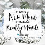5 Gifts a New Mom in Dallas Really Wants – Baby Shower Gift Alternatives