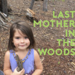 Last Mother in the Woods (Or: Getting Your Kids Outside When You Kinda Hate It There)