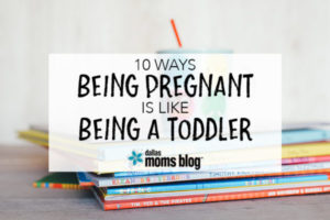10 Ways Being Pregnant is Like Being a Toddler - Megan Harney for Dallas Moms Blog