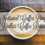 A Dallas Coffee Round-up for National Coffee Day {With Deals & Discount Offers!}