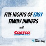 Five Nights Of Family Dinners With Costco {+ Costco Mom Hour Details}
