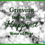 Grieving During the Happiest Time of Year